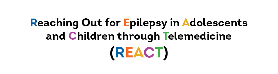 """Words """"Reaching Out for Epilepsy in Adolescents and Children through Telemedicine (REACT)"""" on white background"""