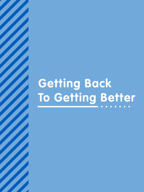 "Graphic with the words ""Getting Back to Getting Better"""
